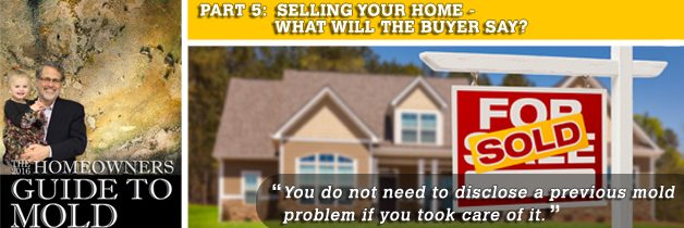 MOLD GUIDE: SELLING YOUR HOME – WHAT WILL THE BUYER SAY?